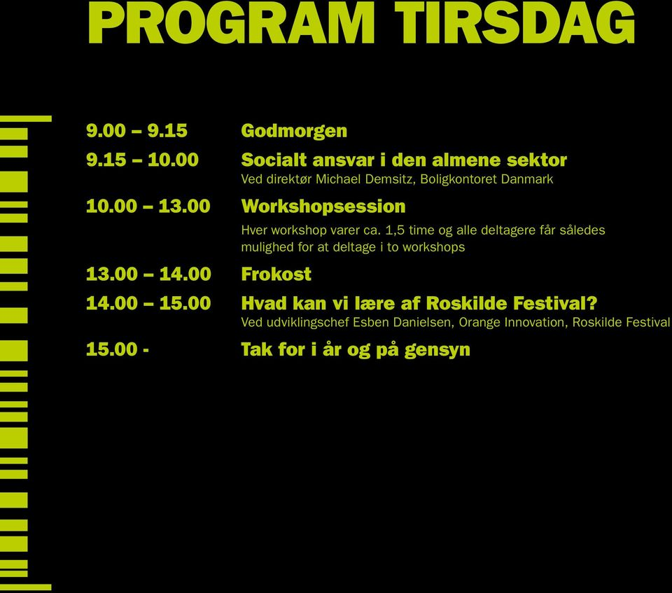 00 Workshopsession 13.00 14.00 Frokost Hver workshop varer ca.