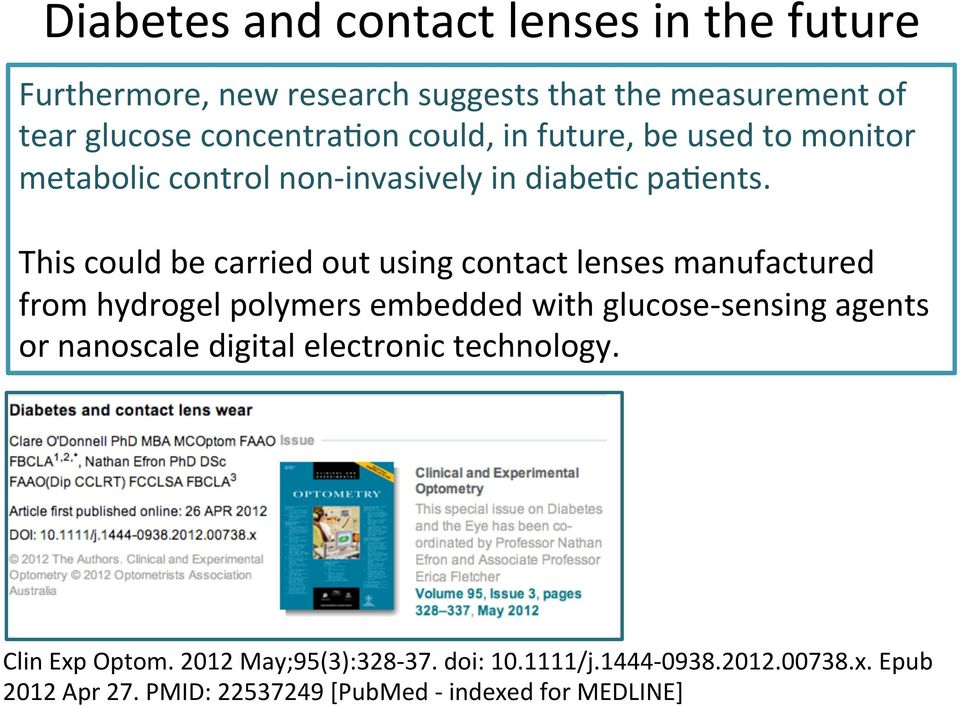 This could be carried out using contact lenses manufactured from hydrogel polymers embedded with glucose- sensing agents or