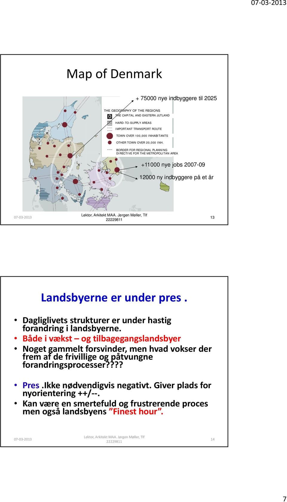 BORDER FOR REGIONAL PLANNING DIRECTIVE FOR THE METROPOLITAN AREA +11000 nye jobs 2007-09 12000 ny indbyggere på et år 13 Landsbyerne er under pres.