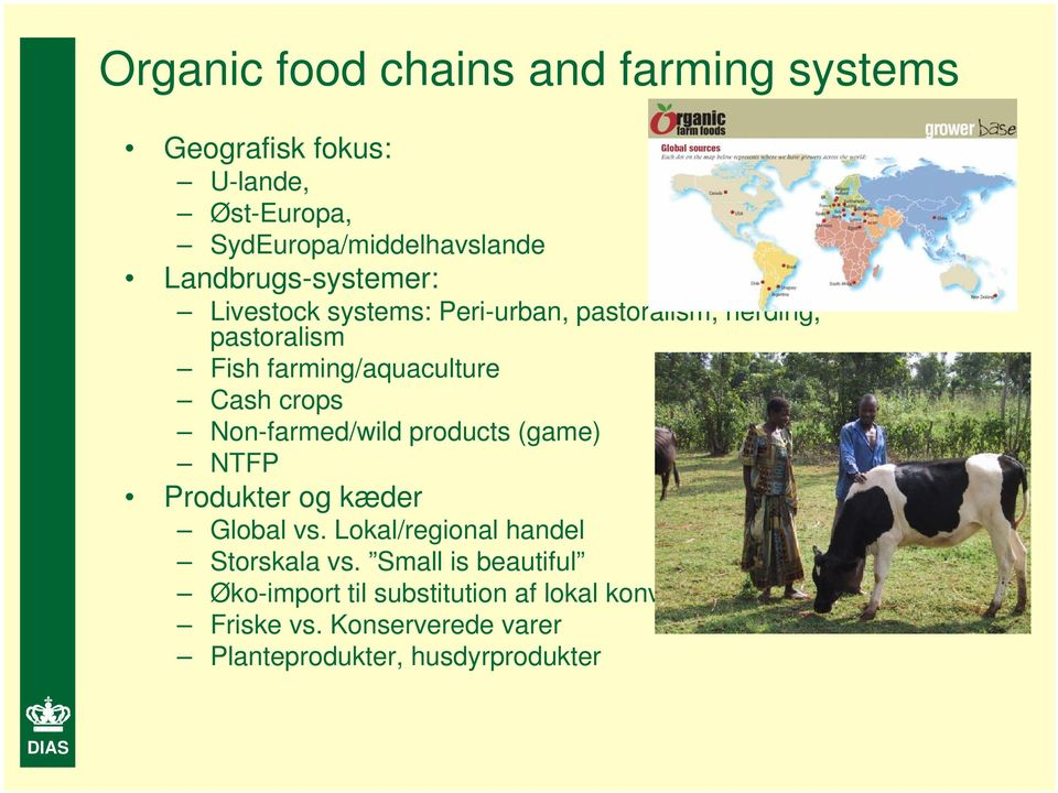 crops Non-farmed/wild products (game) NTFP Produkter og kæder Global vs. Lokal/regional handel Storskala vs.