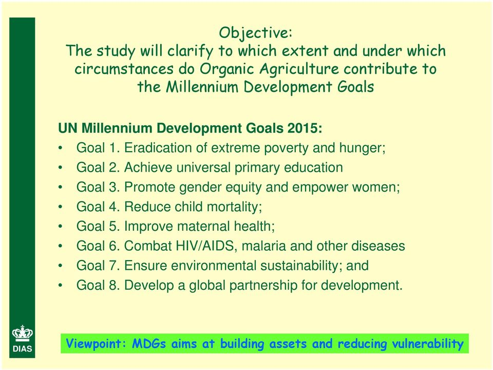 Promote gender equity and empower women; Goal 4. Reduce child mortality; Goal 5. Improve maternal health; Goal 6.