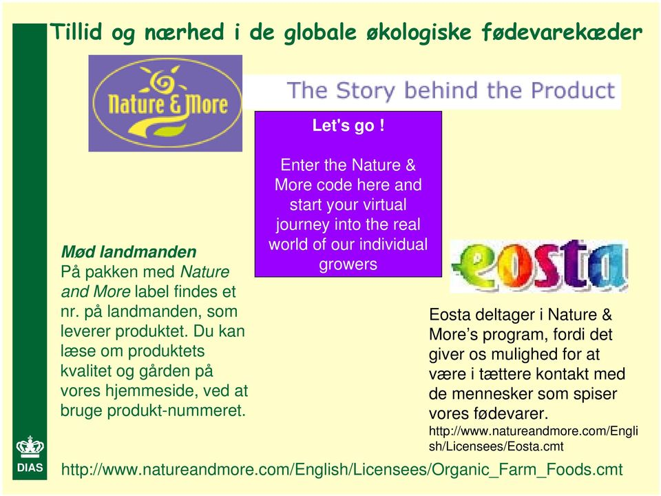 Enter the Nature & More code here and start your virtual journey into the real world of our individual growers Eosta deltager i Nature & More s program, fordi