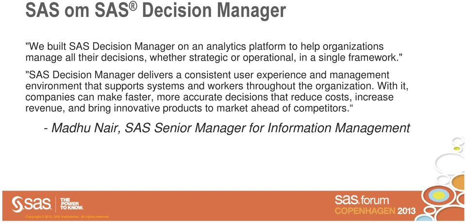 """ ""SAS Decision Manager delivers a consistent user experience and management environment that supports systems and workers throughout the"