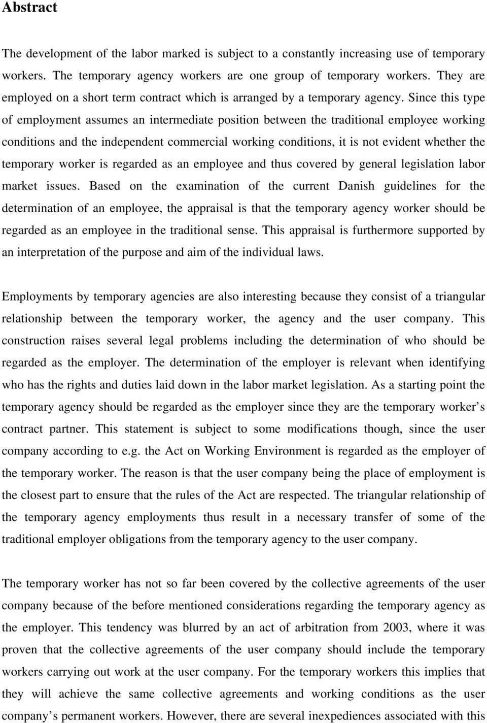 Since this type of employment assumes an intermediate position between the traditional employee working conditions and the independent commercial working conditions, it is not evident whether the