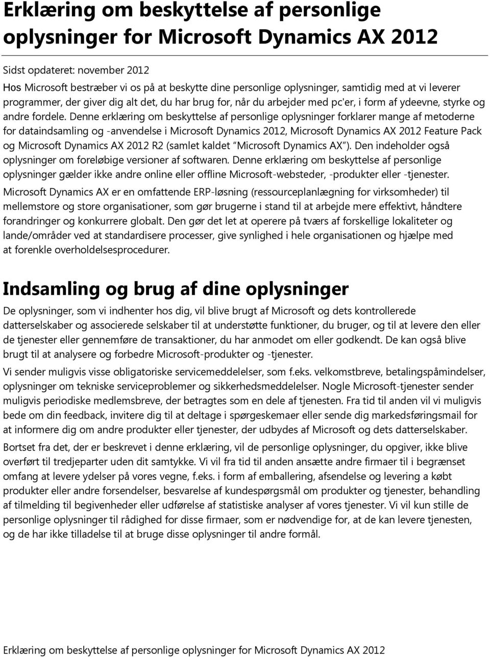 Denne erklæring om beskyttelse af personlige oplysninger forklarer mange af metoderne for dataindsamling og -anvendelse i Microsoft Dynamics 2012, Microsoft Dynamics AX 2012 Feature Pack og Microsoft