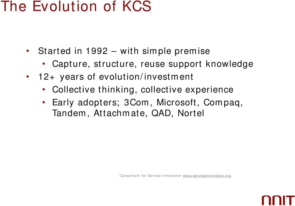 thinking, collective experience Early adopters; 3Com, Microsoft, Compaq,