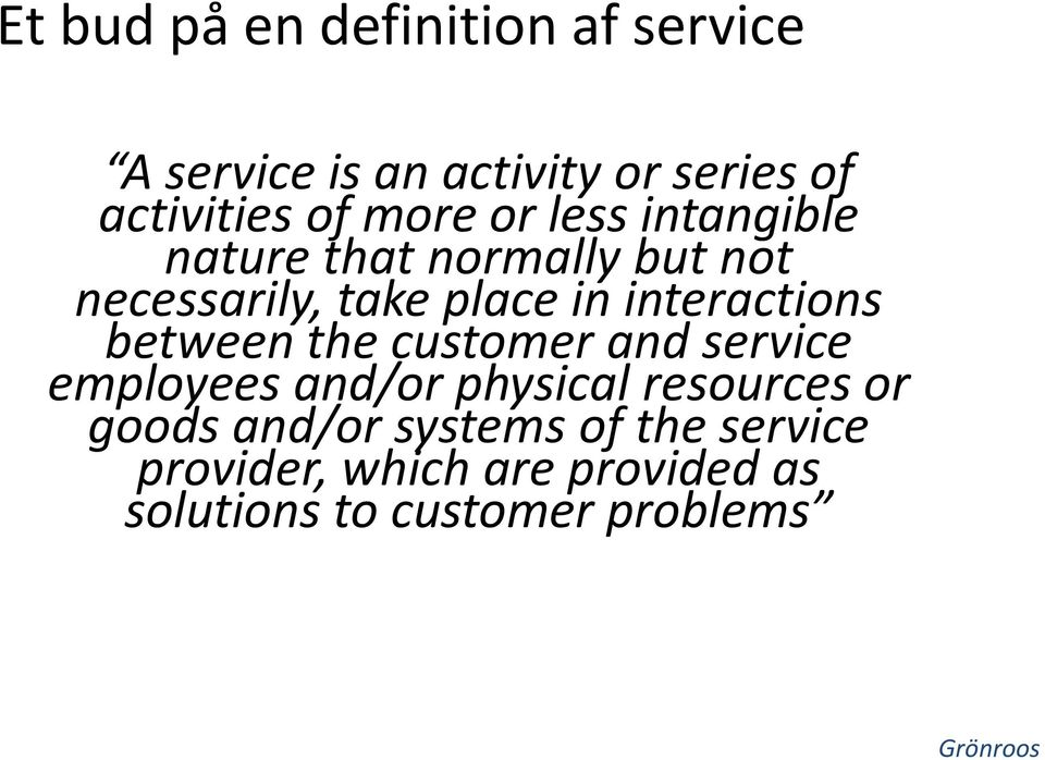 interactions between the customer and service employees and/or physical resources or