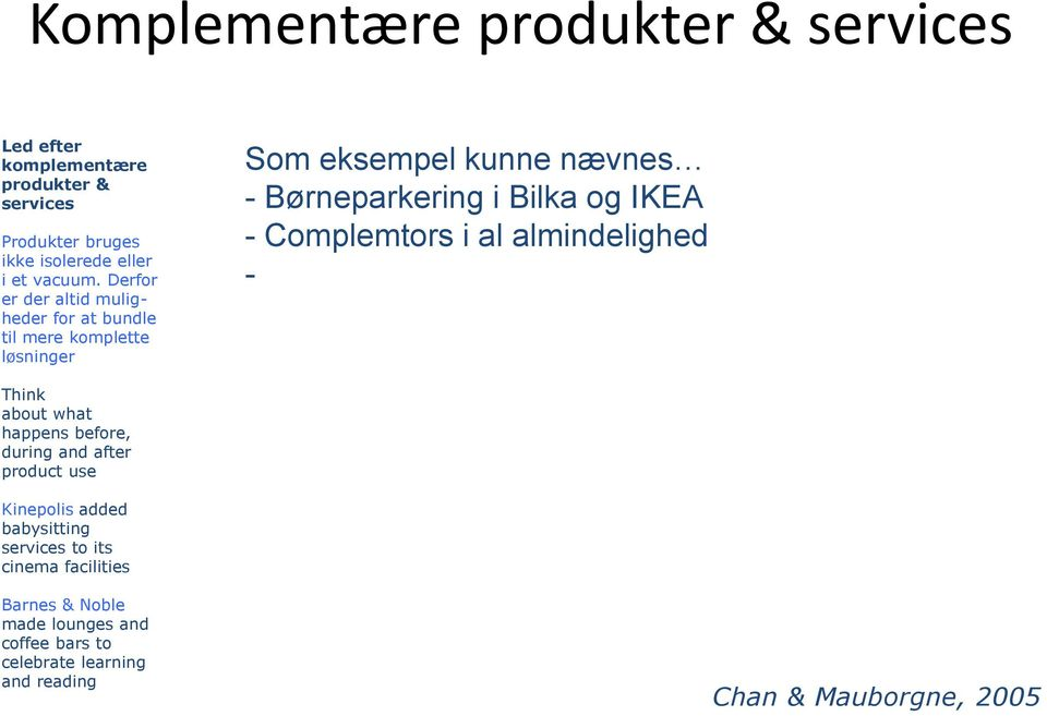 IKEA - Complemtors i al almindelighed - Think about what happens before, during and after product use Kinepolis added babysitting