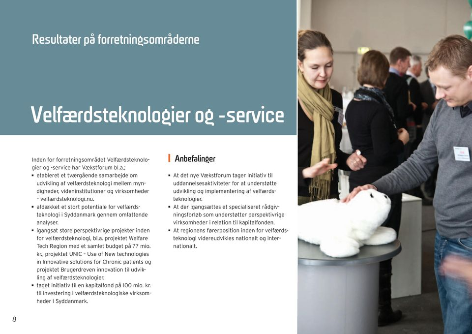 kr., projektet UNIC Use of New technologies in Innovative solutions for Chronic patients og projektet Brugerdreven innovation til udvikling af velfærdsteknologier.