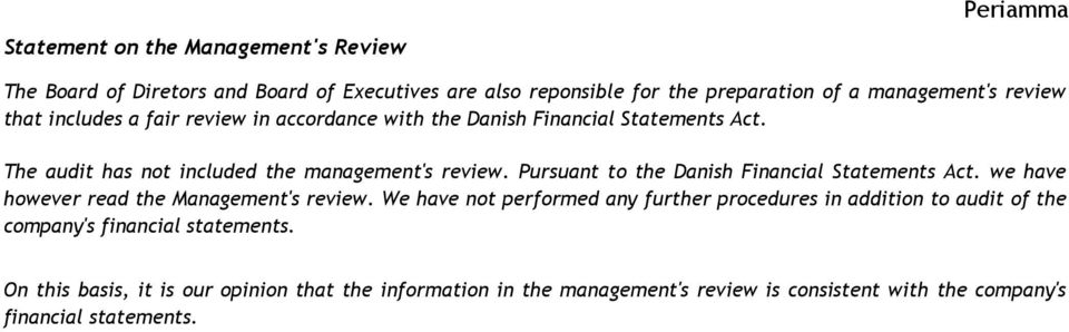 Pursuant to the Danish Financial Statements Act. we have however read the Management's review.