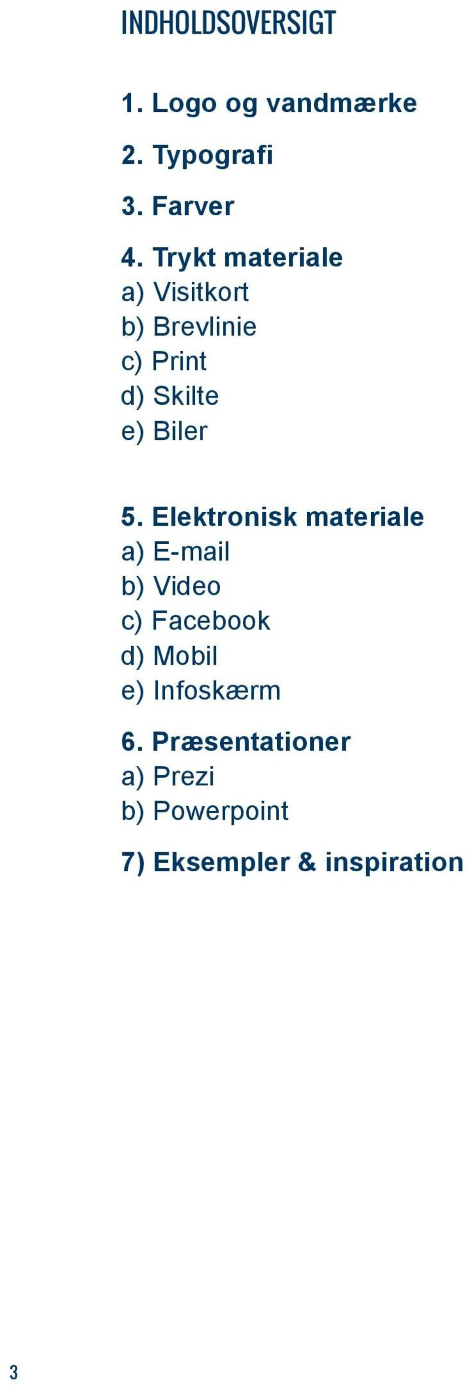 5. Elektronisk materiale a) E-mail b) Video c) Facebook d) Mobil e)