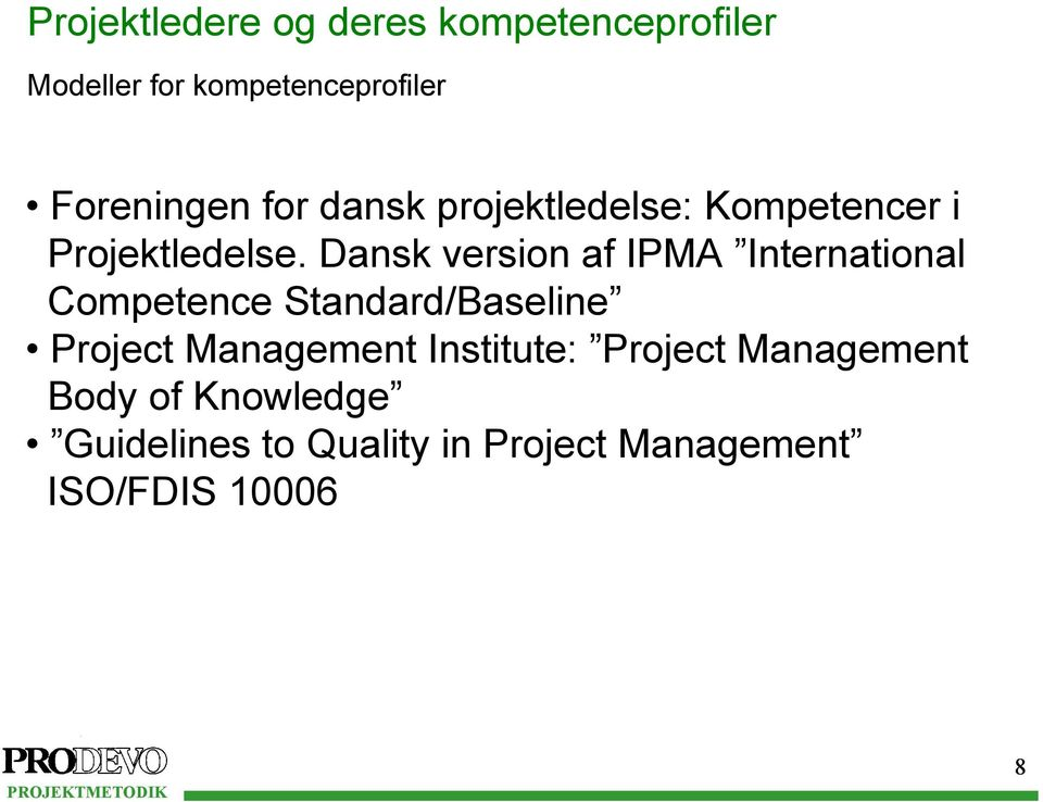 Dansk version af IPMA International Competence Standard/Baseline Project Management