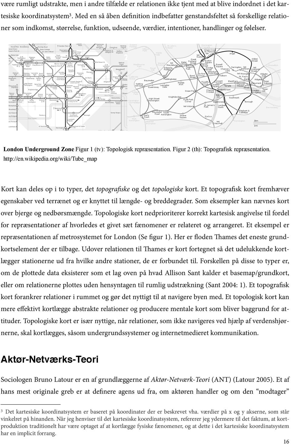 London Underground Zone Figur 1 (tv): Topologisk repræsentation. Figur 2 (th): Topografisk repræsentation. http://en.wikipedia.