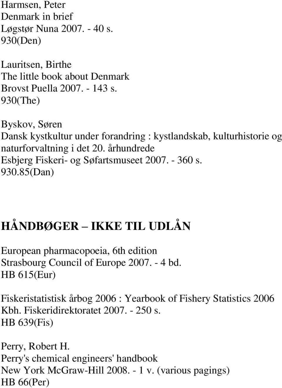 - 360 s. 930.85(Dan) HÅNDBØGER IKKE TIL UDLÅN European pharmacopoeia, 6th edition Strasbourg Council of Europe 2007. - 4 bd.