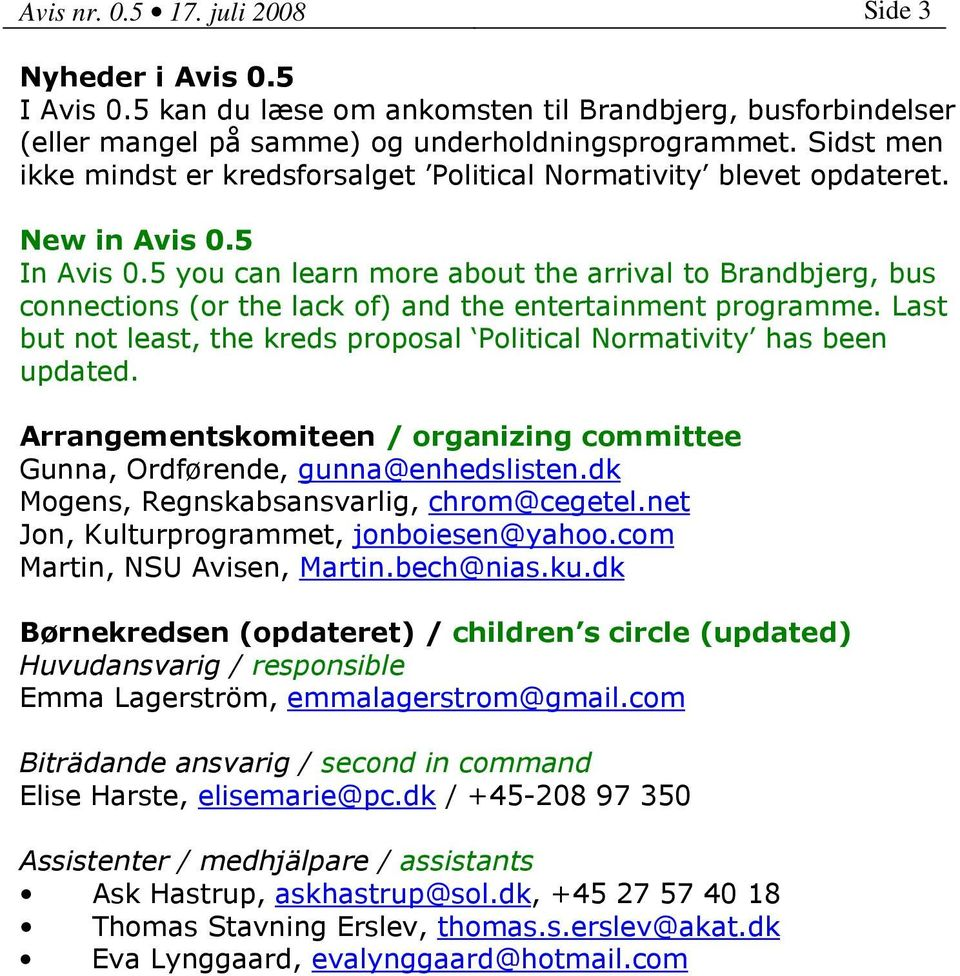 5 you can learn more about the arrival to Brandbjerg, bus connections (or the lack of) and the entertainment programme. Last but not least, the kreds proposal Political Normativity has been updated.