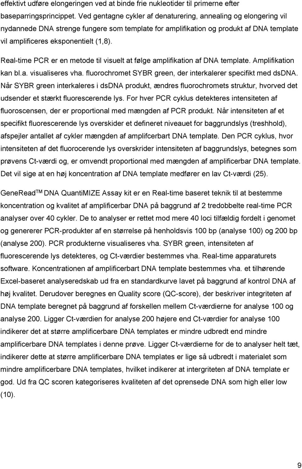 Real-time PCR er en metode til visuelt at følge amplifikation af DNA template. Amplifikation kan bl.a. visualiseres vha. fluorochromet SYBR green, der interkalerer specifikt med dsdna.