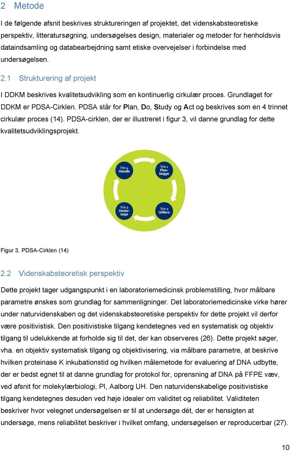 Grundlaget for DDKM er PDSA-Cirklen. PDSA står for Plan, Do, Study og Act og beskrives som en 4 trinnet cirkulær proces (14).