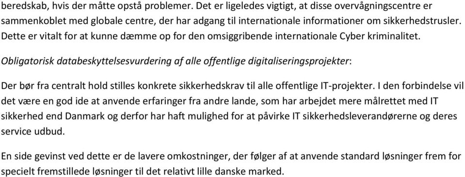 Dette er vitalt for at kunne dæmme op for den omsiggribende internationale Cyber kriminalitet.