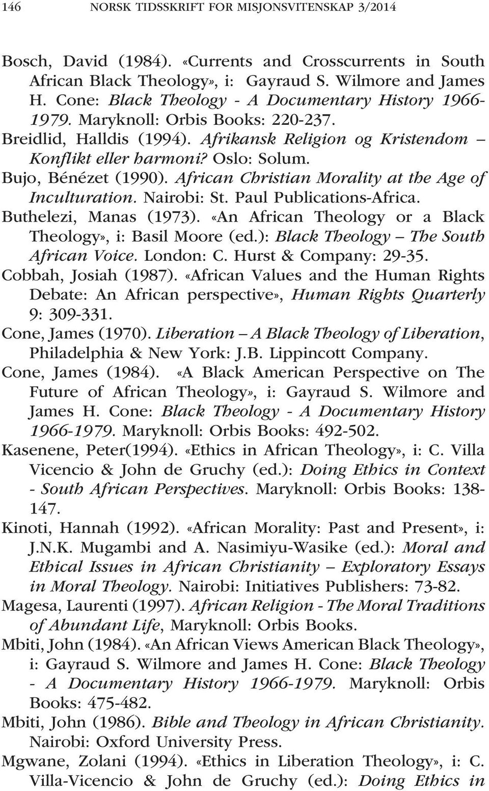 Bujo, Bénézet (1990). African Christian Morality at the Age of Inculturation. Nairobi: St. Paul Publications-Africa. Buthelezi, Manas (1973).