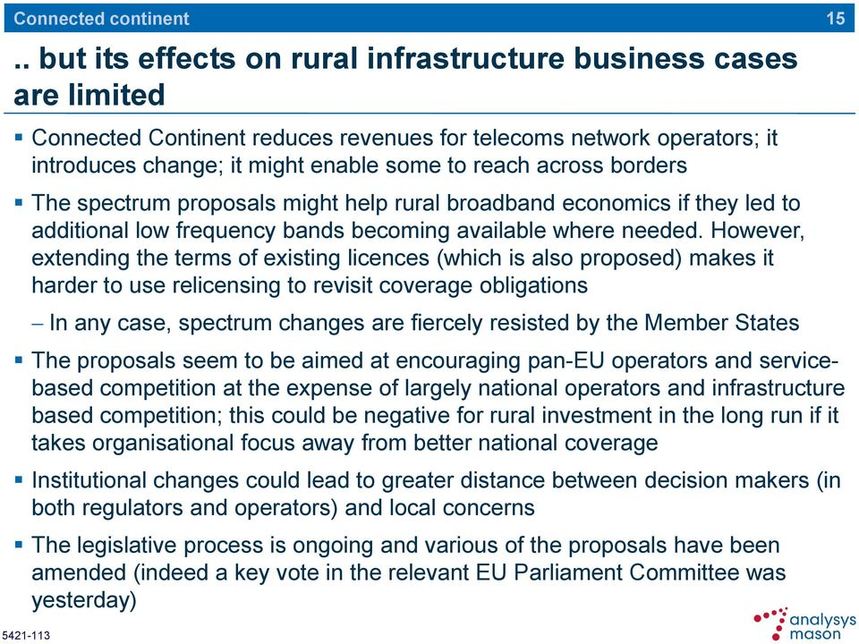 borders The spectrum proposals might help rural broadband economics if they led to additional low frequency bands becoming available where needed.