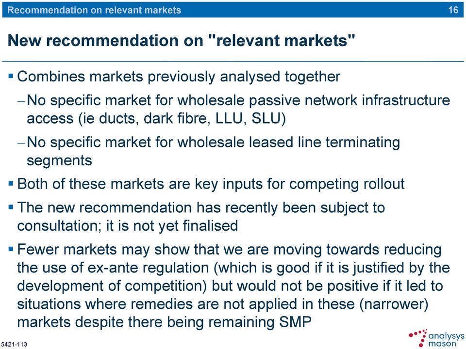 recommendation has recently been subject to consultation; it is not yet finalised Fewer markets may show that we are moving towards reducing the use of ex-ante regulation (which is good if