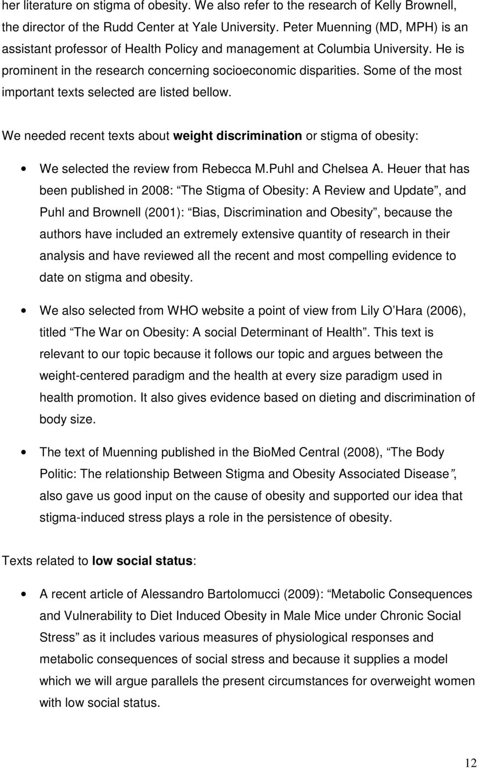 Some of the most important texts selected are listed bellow. We needed recent texts about weight discrimination or stigma of obesity: We selected the review from Rebecca M.Puhl and Chelsea A.