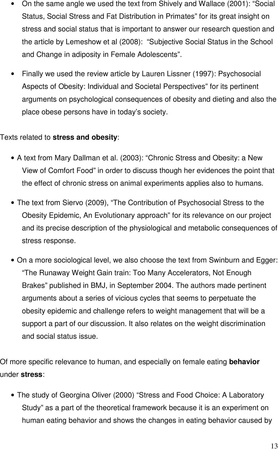 Finally we used the review article by Lauren Lissner (1997): Psychosocial Aspects of Obesity: Individual and Societal Perspectives for its pertinent arguments on psychological consequences of obesity