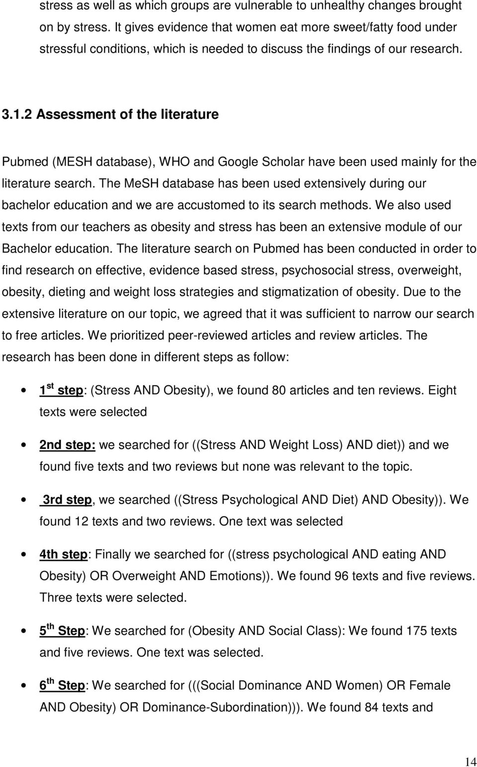 2 Assessment of the literature Pubmed (MESH database), WHO and Google Scholar have been used mainly for the literature search.