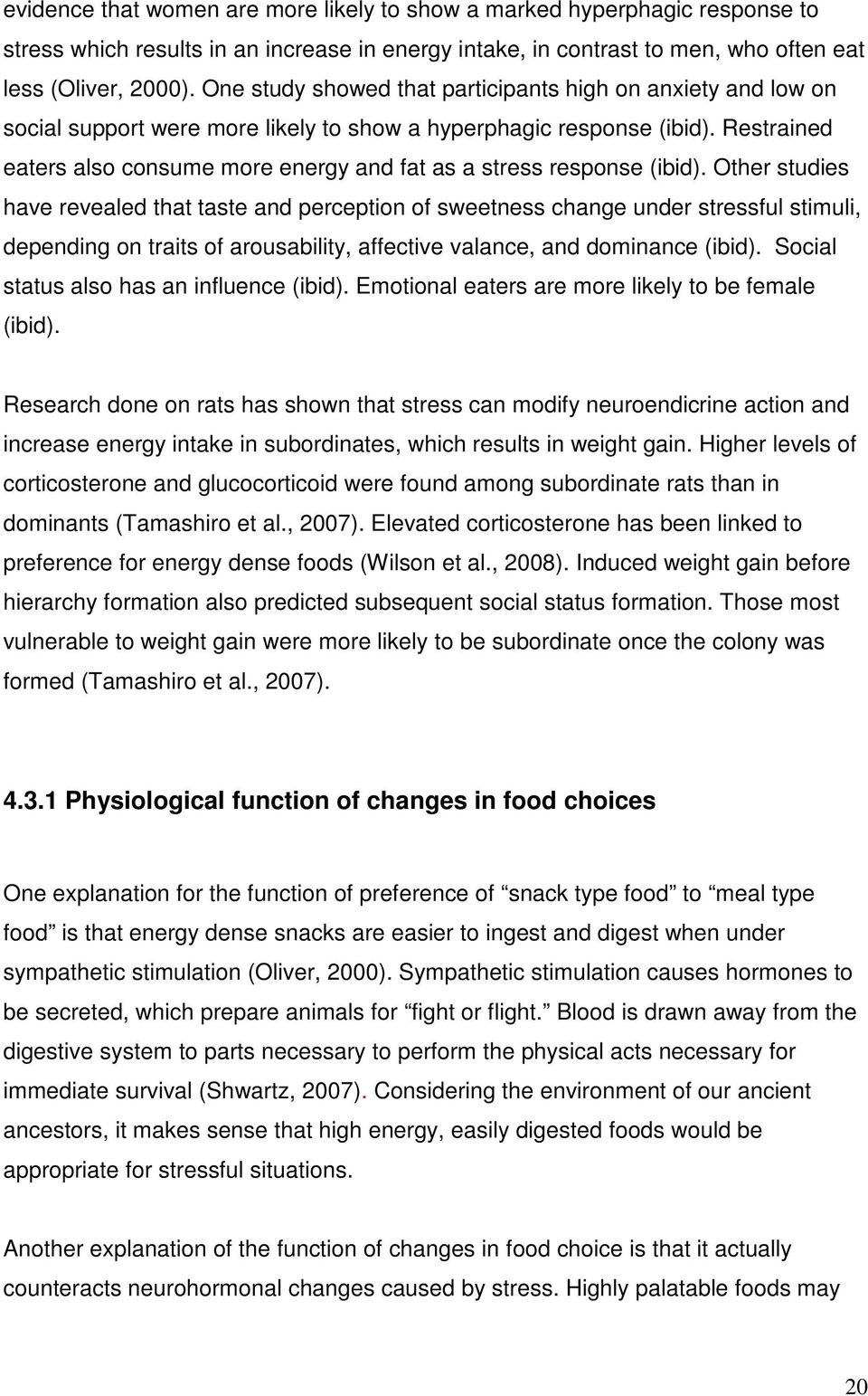 Restrained eaters also consume more energy and fat as a stress response (ibid).