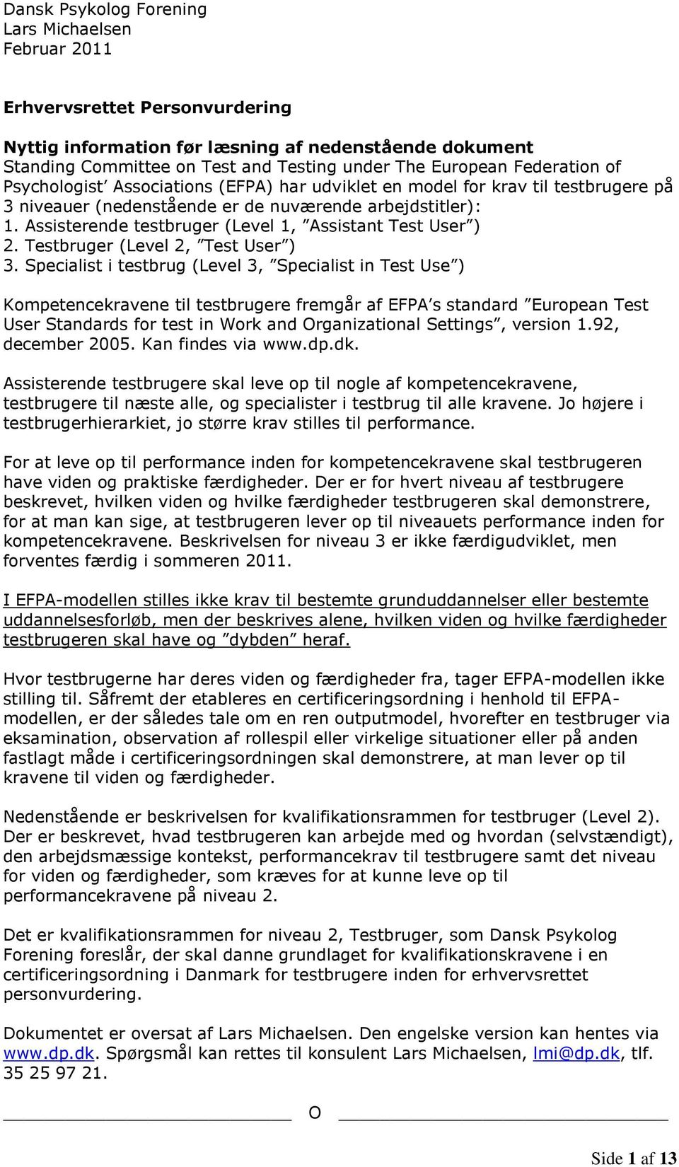 ssisterende testbruger (Level 1, ssistant Test User ) 2. Testbruger (Level 2, Test User ) 3.