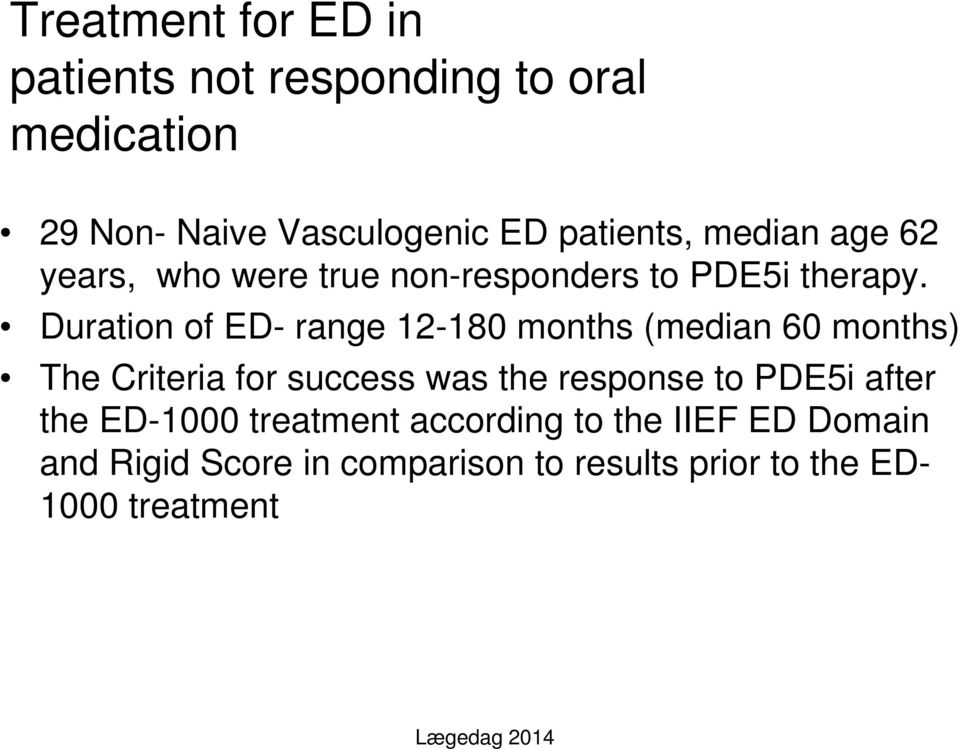 Duration of ED- range 12-180 months (median 60 months) The Criteria for success was the response to