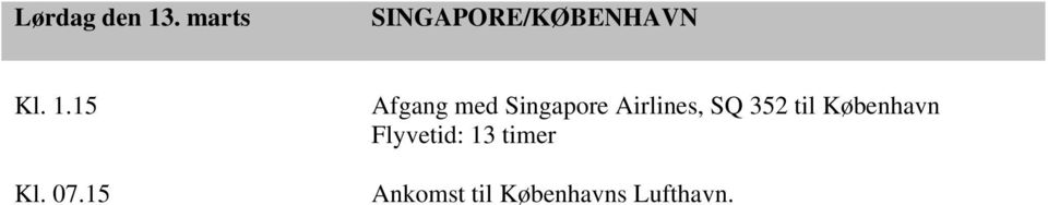 07.15 Afgang med Singapore Airlines, SQ