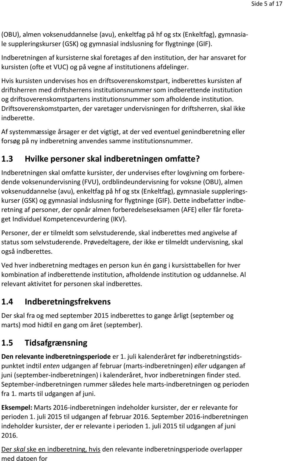 Hvis kursisten undervises hos en driftsoverenskomstpart, indberettes kursisten af driftsherren med driftsherrens institutionsnummer som indberettende institution og driftsoverenskomstpartens