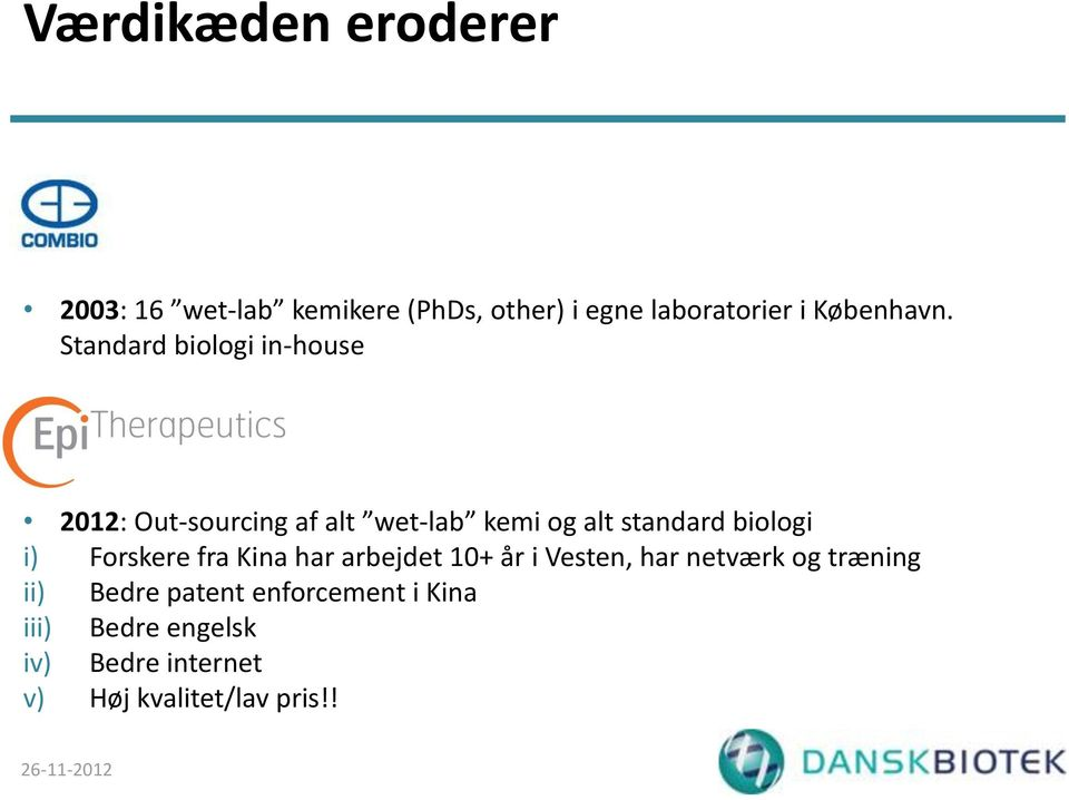 Standard biologi in-house 2012: Out-sourcing af alt wet-lab kemi og alt standard biologi