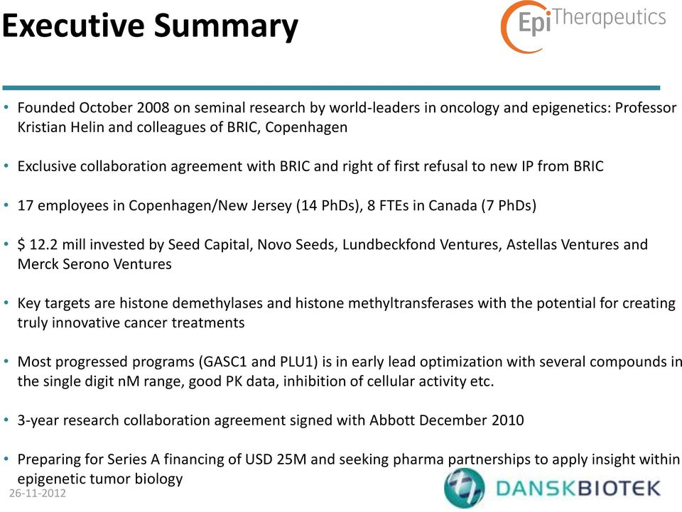 2 mill invested by Seed Capital, Novo Seeds, Lundbeckfond Ventures, Astellas Ventures and Merck Serono Ventures Key targets are histone demethylases and histone methyltransferases with the potential