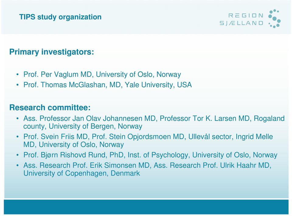 Larsen MD, Rogaland county, University of Bergen, Norway Prof. Svein Friis MD, Prof.