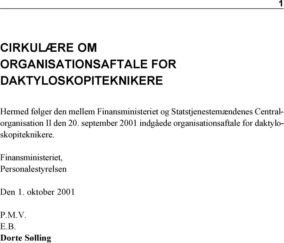 20. september 2001 indgåede organisationsaftale for daktyloskopiteknikere.