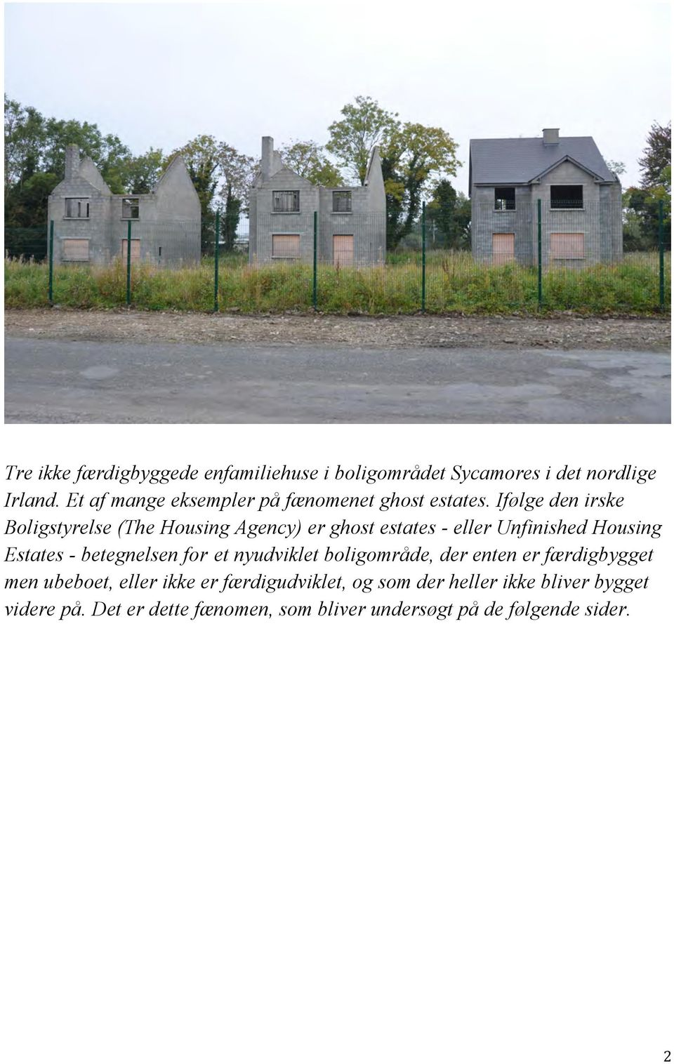 Ifølge den irske Boligstyrelse (The Housing Agency) er ghost estates - eller Unfinished Housing Estates -