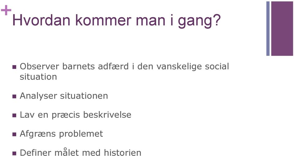 social situation n Analyser situationen n Lav
