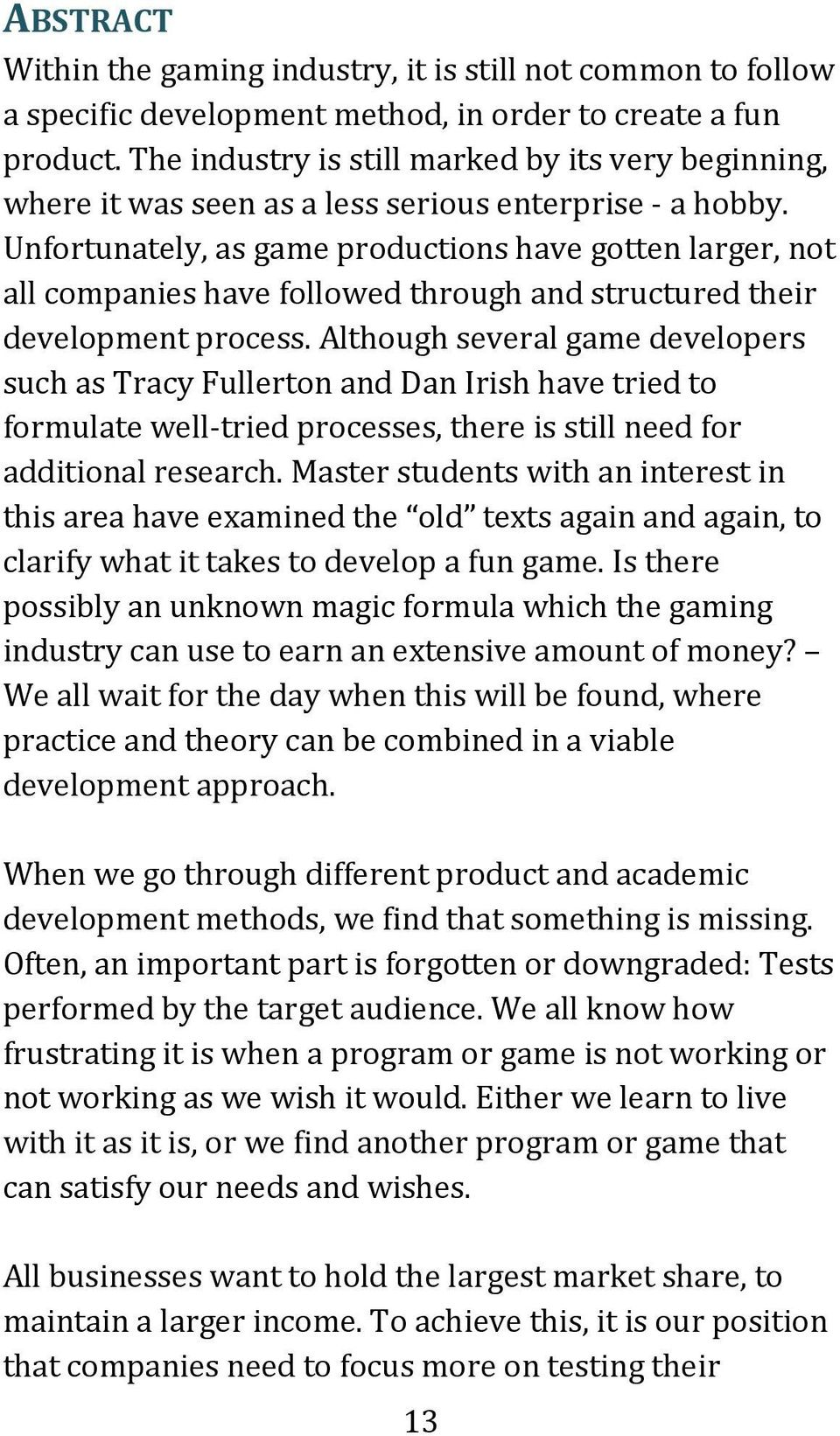 Unfortunately, as game productions have gotten larger, not all companies have followed through and structured their development process.