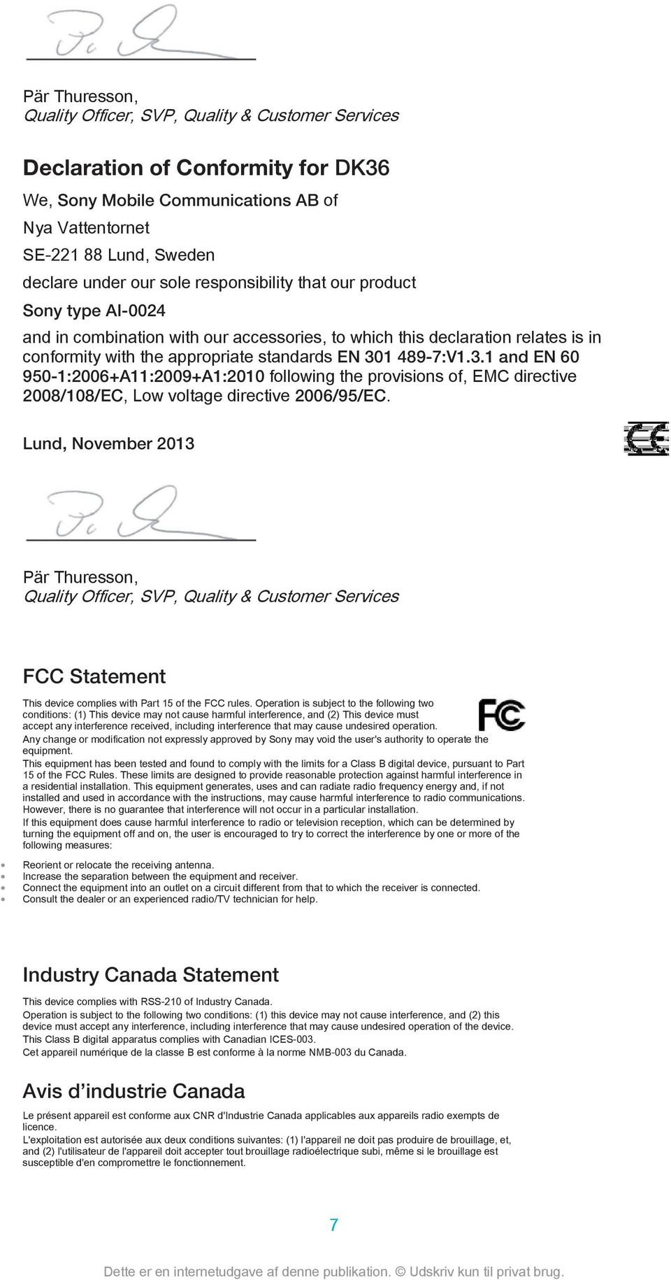 1 489-7:V1.3.1 and EN 60 950-1:2006+A11:2009+A1:2010 following the provisions of, EMC directive 2008/108/EC, Low voltage directive 2006/95/EC.