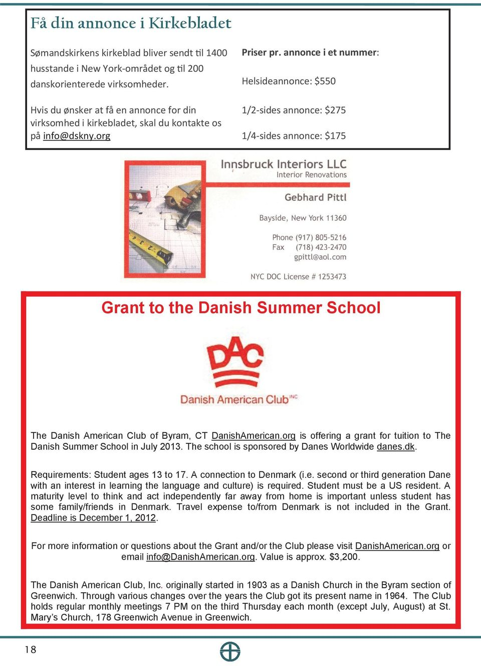 annonce i et nummer: Helsideannonce: $550 1/2-sides annonce: $275 1/4-sides annonce: $175 Grant to the Danish Summer School The Danish American Club of Byram, CT DanishAmerican.