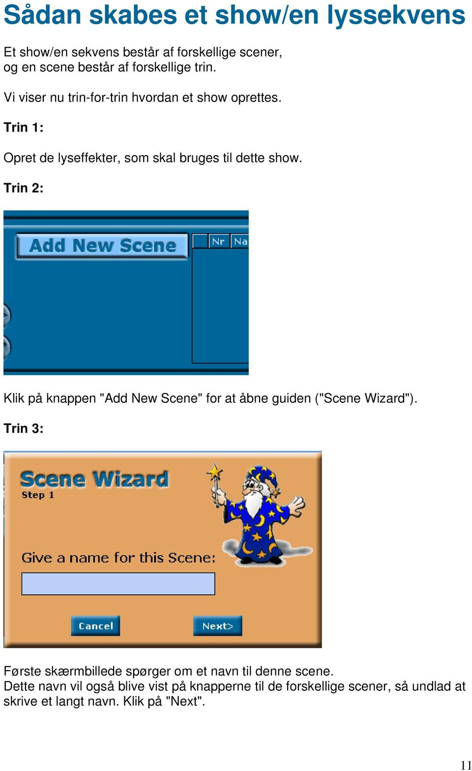 "Trin 2: Klik på knappen ""Add New Scene"" for at åbne guiden (""Scene Wizard"")."