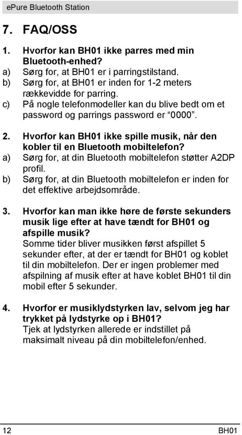 a) Sørg for, at din Bluetooth mobiltelefon støtter A2DP profil. b) Sørg for, at din Bluetooth mobiltelefon er inden for det effektive arbejdsområde. 3.