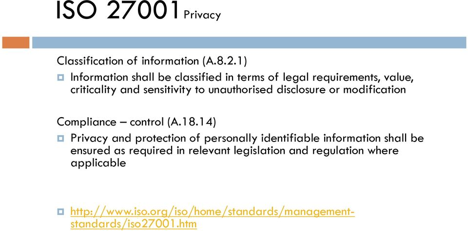 1) Information shall be classified in terms of legal requirements, value, criticality and sensitivity to