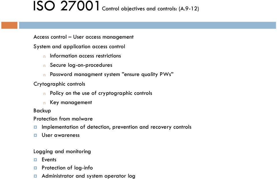 log-on-procedures n Password managment system ensure quality PWs Crytographic controls n Policy on the use of cryptographic