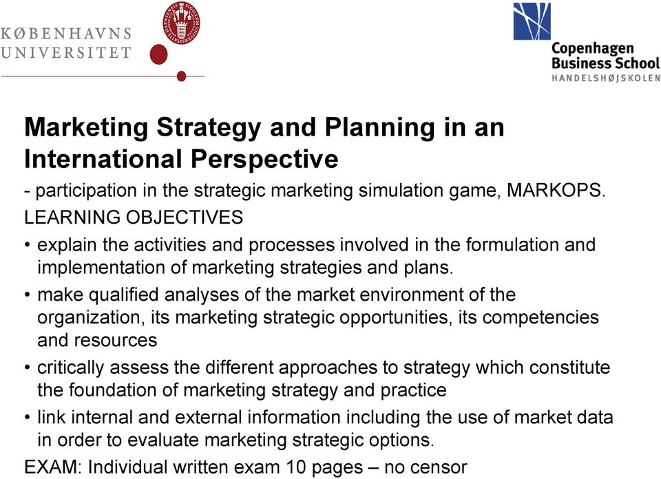 make qualified analyses of the market environment of the organization, its marketing strategic opportunities, its competencies and resources critically assess the different