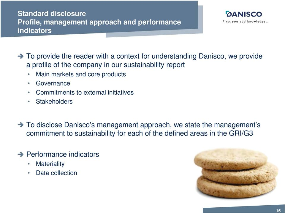 Governance Commitments to external initiatives Stakeholders To disclose Danisco s management approach, we state the
