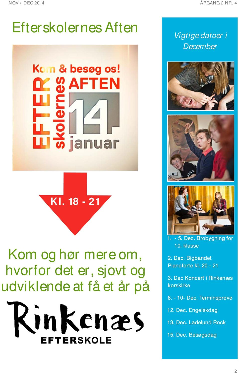 - 5. Dec. Brobygning for 10. klasse 2. Dec. Bigbandet Pianoforte kl. 20-21 3.