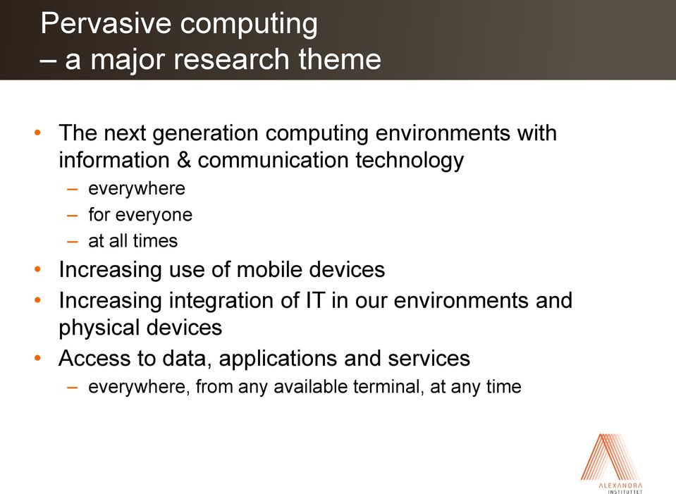 times Increasing use of mobile devices Increasing integration of IT in our environments and